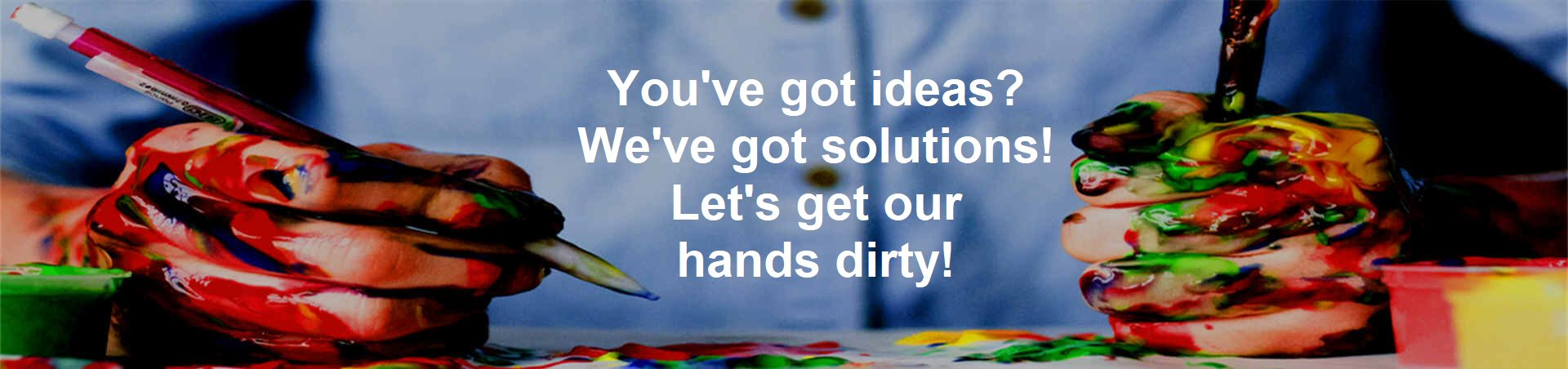 Got Ideas? We've Got Solutions!